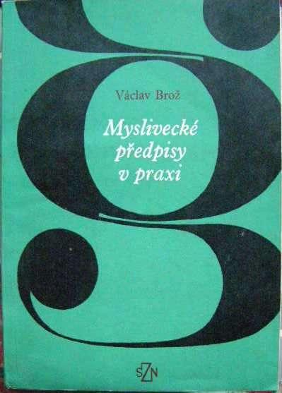 Myslivecké předpisy v praxi - V. Brož