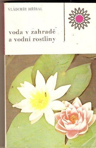 Voda v zahradě a vodní rostliny - V. Hříbal