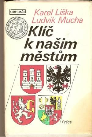 Klíč k našim městům - K. Liška. L. Mucha