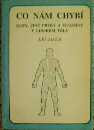 Co nám chybí (kovy, jiné prvky a vitamíny v lidském těle) - J. Janča