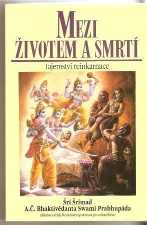 Mezi životem a smrtí - tajemství reinkarnace - S. Prabhupáda
