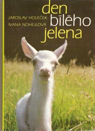 Den bílého jelena - J. Holeček, I. Nohejlová