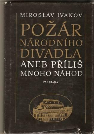 Požár Národního divadla aneb příliš mnoho náhod - M. Ivanov