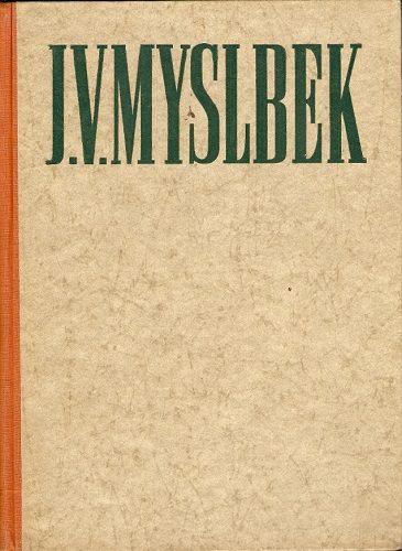 J. V. Myslbek - text V. Volavka, fota J. Ehm