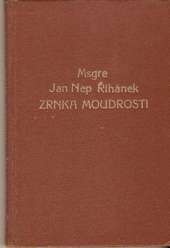 Zrnka moudrosti - Msgre. Jan Nep. Říhánek