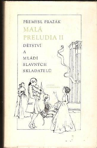 Malá preludia II (dětství a mládí slavných skladatelů) - P. Pražák