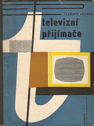 Televizní přijímače - V. Sellner