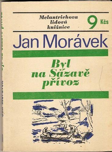 Byl na Sázavě přívoz (Sázava) - J. Morávek