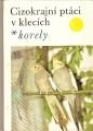 Cizokrajní ptáci v klecích - Korely - J. Dienstbier