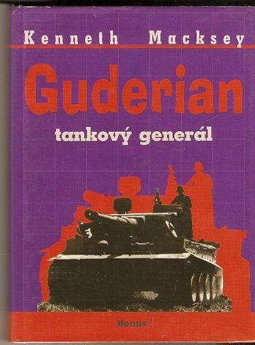 Guderian - tankový generál - K. Macksey