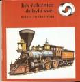 Jak železnice dobyla svět - B. Orlowski