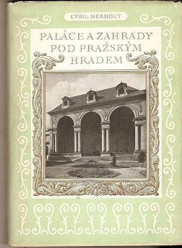 Paláce a zahrady pod pražským hradem - C. Merhout