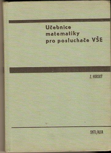 Učebnice matematiky pro posluchače VŠE - Z. Horský