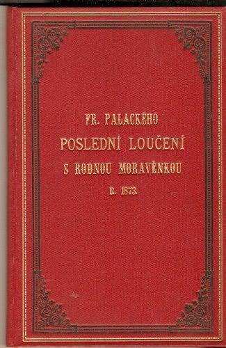 Fr. Palackého poslední loučení s rodnou Moravěnkou r. 1873 - F. Bayer, F. Koželuh