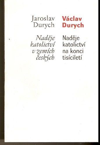 Naděje katolictví v zemích českých - J. Durych, Naděje katolictví na konci tisíciletí - V. Durych