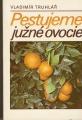 Pestujeme južné ovocie - V. Truhlář