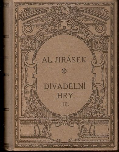 Divadelní hry III. - Alois Jirásek