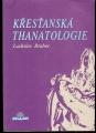 Křesťanská thanatologie (smrt a umírání) - L. Brabec