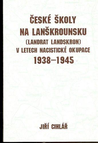 České školy na Lanškrounsku v letech 1938 - 1945- J. Cihlář
