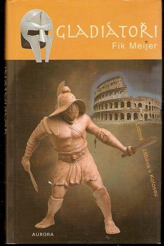 Gladiátoři - Fik Meijer