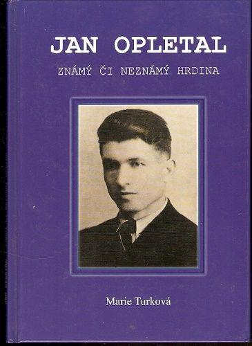 Jan Opletal - známý či neznámý hrdina - M. Turková