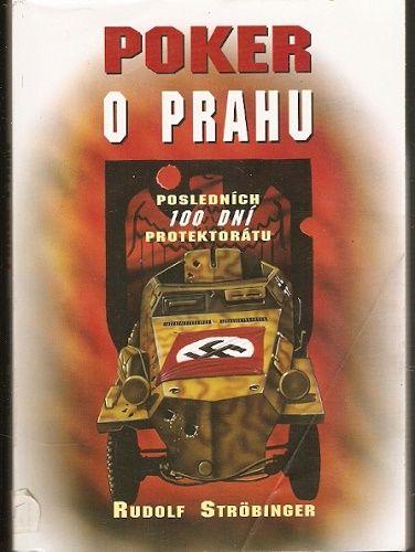 Poker o Prahu (posledních 100 dní protektorátu) - R. Ströbinger