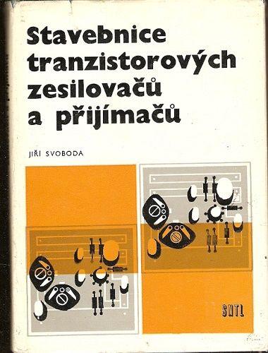 Stavebnice tranzistorových zesilovačů a přijímačů - J. Svoboda
