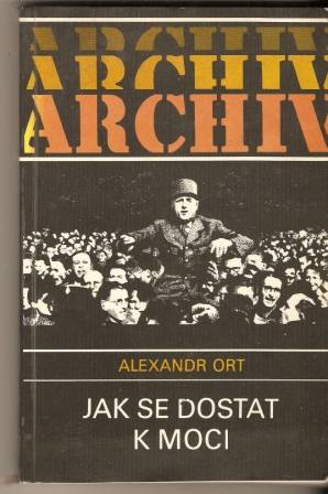 Jak se dostat k moci (generál de Gaulle) - A. Ort