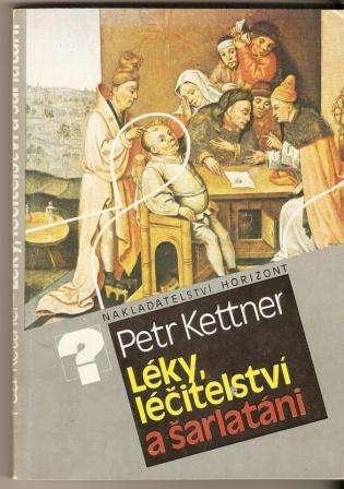 Léky, léčitelství a šarlatáni - P. Kettner