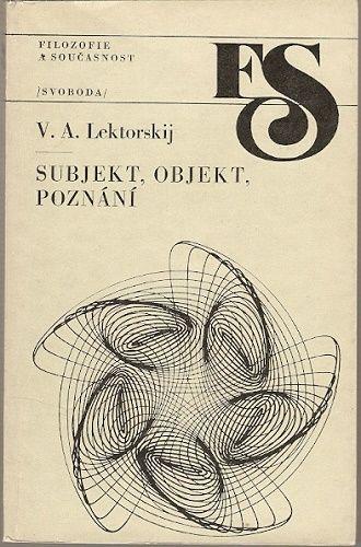 Subjekt, objekt, poznání - V. A. Lektorskij