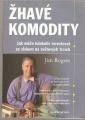 Žhavé komodity (Jak investovat se ziskem) - J. Rogers