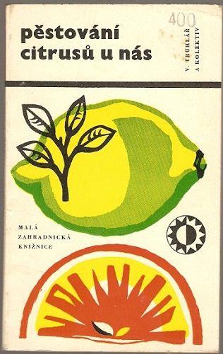 Pěstování citrusů u nás - Truhlář a kol.