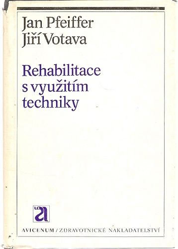 Rehabilitace s využitím techniky - J. Votava, J. Pfeiffer