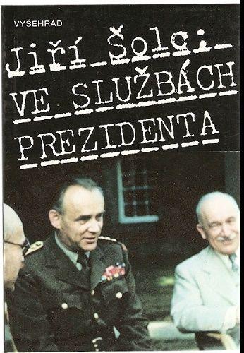 Ve službách prezidenta (gen. F. Moravec) - J.Šolc