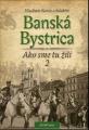 Banská Bystrica - Ako sme tu žili 2 - V. Bárta a kol.