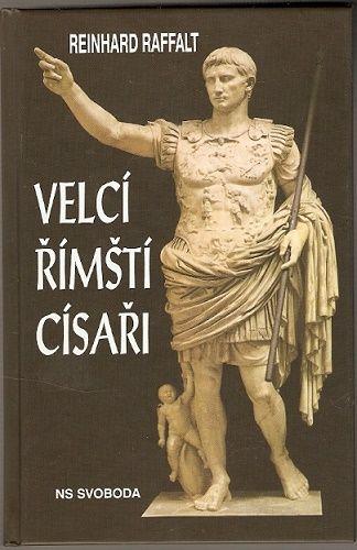 Velcí římští císaři - R. Raffalt