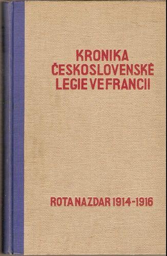 Kronika Československé legie ve Francii I. - Rota Nazdar 1914 - 1916 - J. Boháč