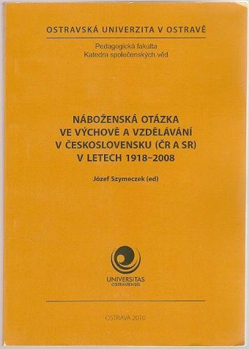 Náboženská otázka ve výchově a vzdělávání v Československu 1918 - 2008