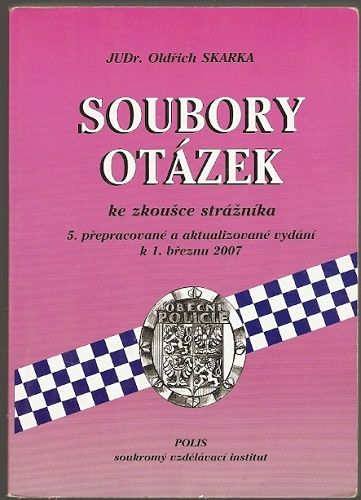 Soubory otázek ke zkoušce strážníka - JUDr. O. Skarka