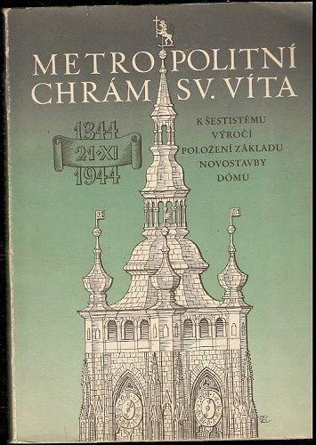 Metropolitní chrám sv. Víta - 1344-1944 - Wirth, Kop, Ryneš