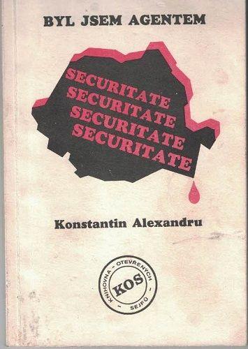 Byl jsem agentem Securitate - K. Alexandru