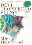 Děti tropického slunce - M. Holzbachová