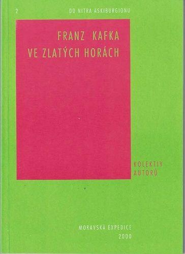 Franz Kafka a Zlaté Hory - kol. autorů