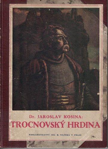 Trocnovský hrdina - Dr. J. Kosina