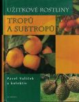 Užitkové rostliny tropů a subtropů - P. Valíček a kol.