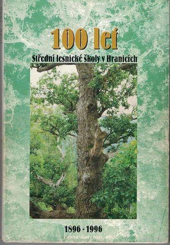 100 let Střední lesnické školy Hranice 1896 - 1996
