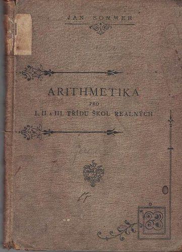 Arithmetika pro 1. - 3 třídy škol reálných - J. Sommer
