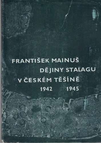 Dějiny stalagu v Českém Těšíně 1942 - 1945 - F. Mainuš