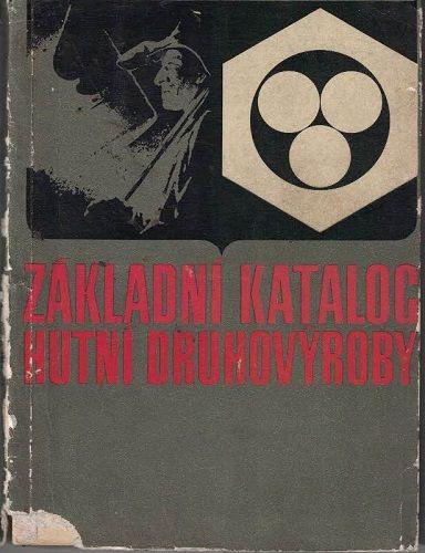 Základní katalog hutní druhovýroby - kol. autorů