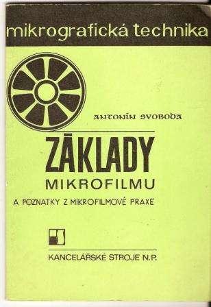 Základy mikrofilmu a poznaty z mikrofilmové praxe - A. Svoboda